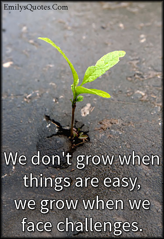 Growing Quotes Inspirational We don't grow when things are easy, we grow when we face  Growing Quotes Inspirational