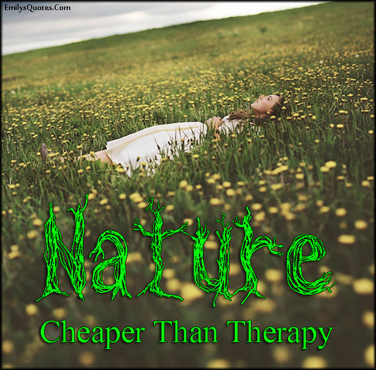 nature cheaper than therapy popular inspirational quotes at