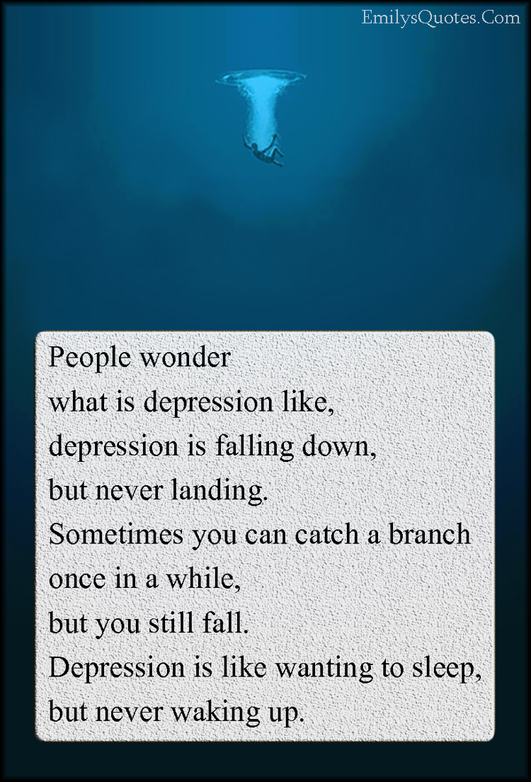people wonder what is depression like depression is falling down