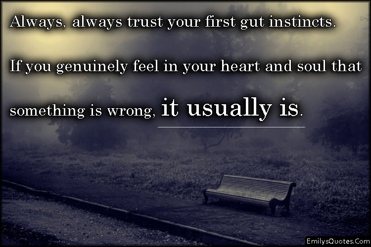EmilysQuotes.Com - trust, feelings, instincts, understanding, wrong, threat, unknown