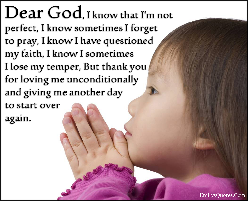 dear god i know that i m not perfect i know sometimes i forget to