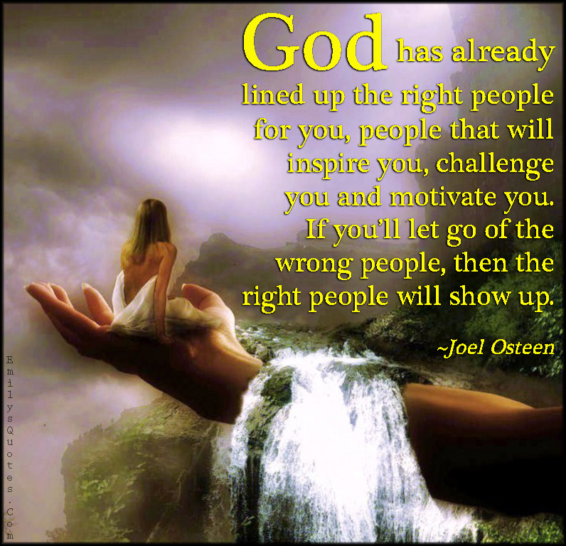 god has already lined up the right people for you people that