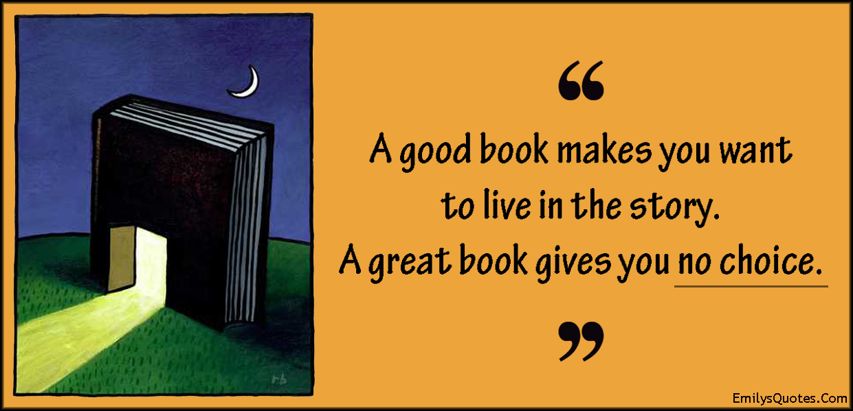 A good book makes you want to live in the story. A great ...