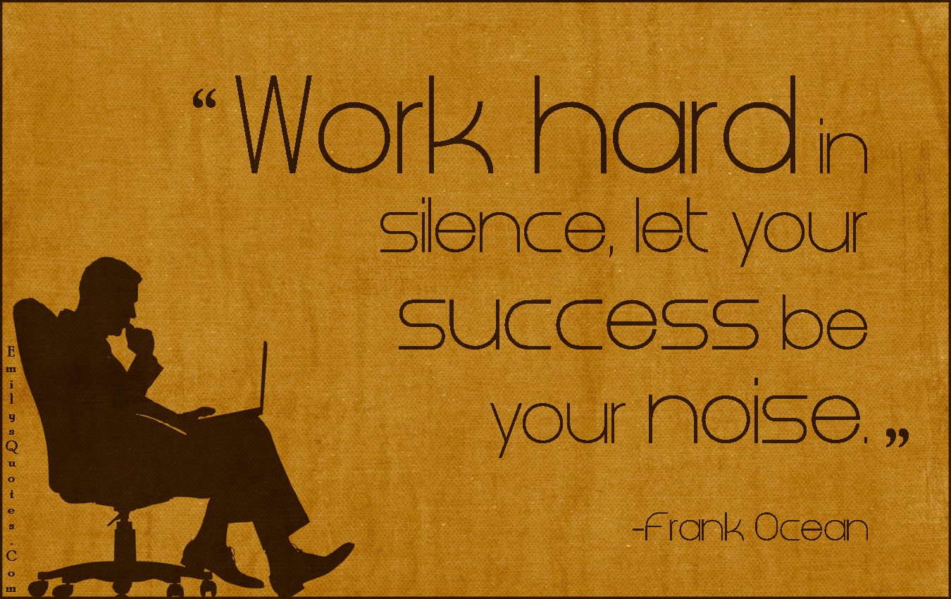 Work Hard In Silence Let Your Success Be Your Noise Popular Inspirational Quotes At Emilysquotes