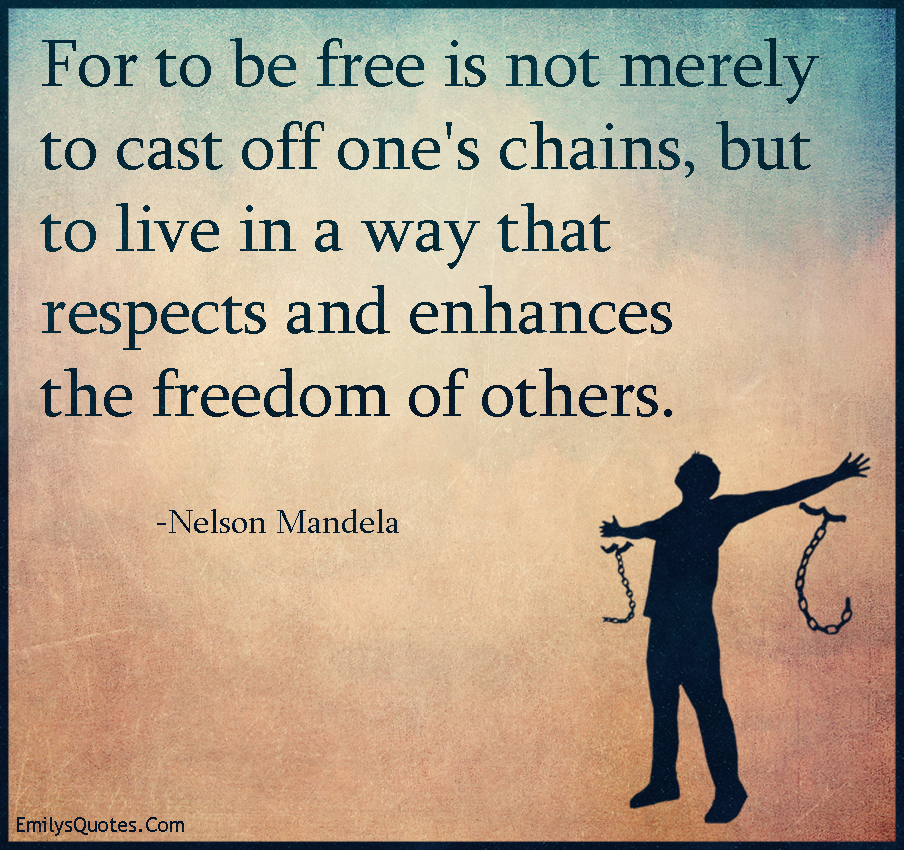 for to be free is not merely to cast