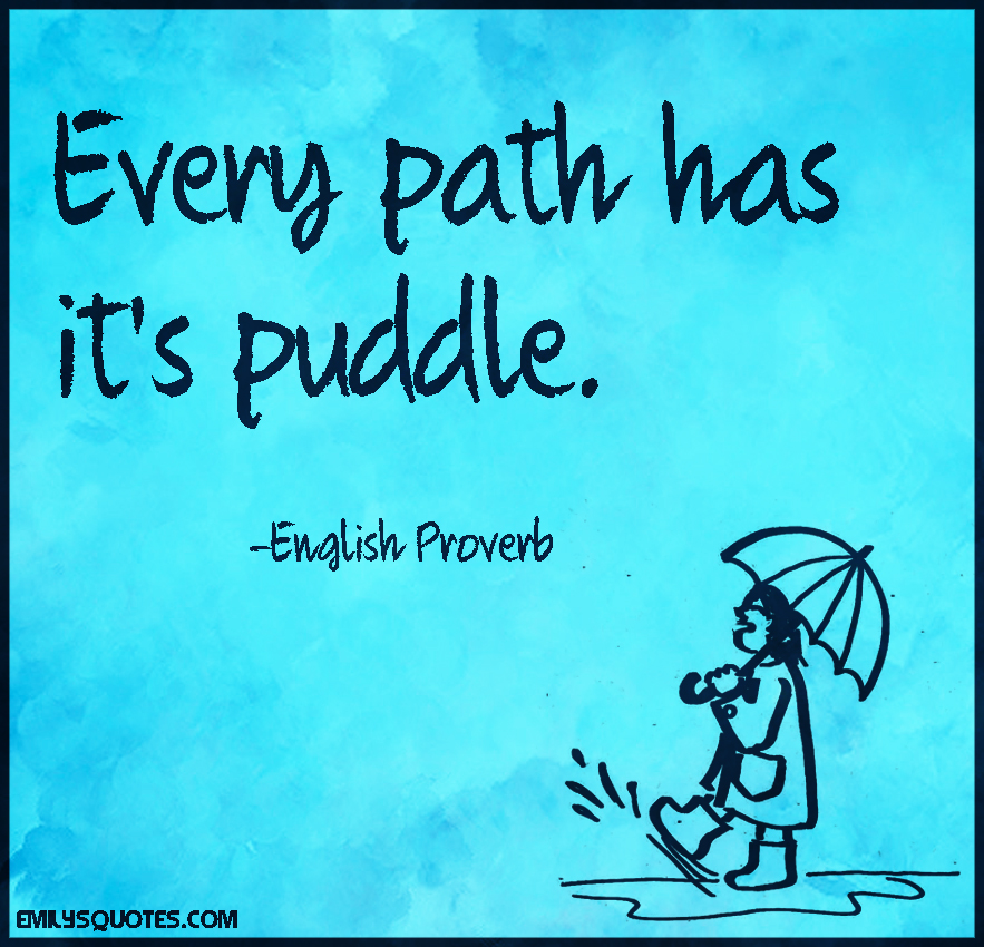 Every path has it's puddle   Popular inspirational quotes at