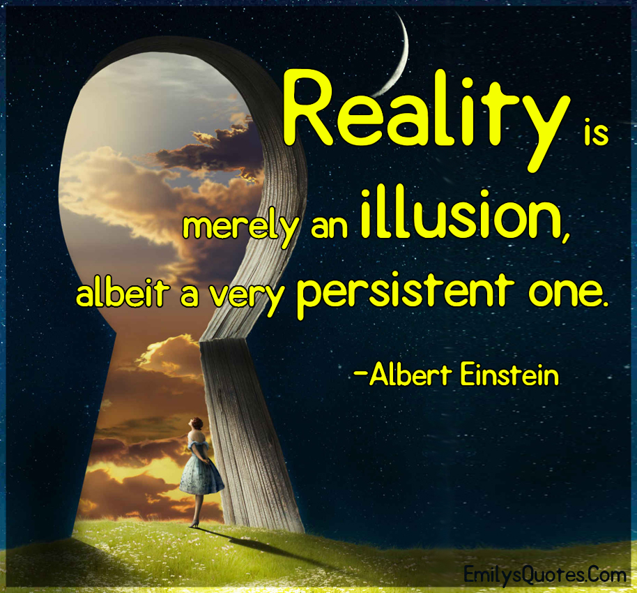 50+ Great Reality Is An Illusion Quotes