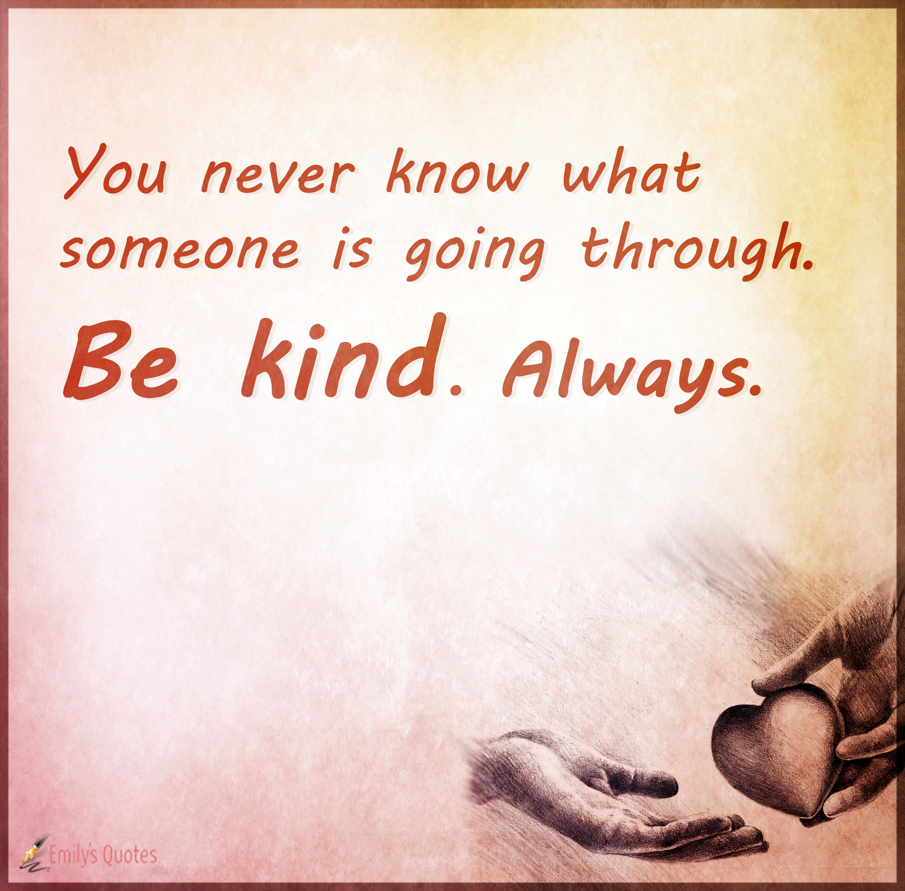 You never know what someone is going through. Be kind. Always | Popular  inspirational quotes at EmilysQuotes