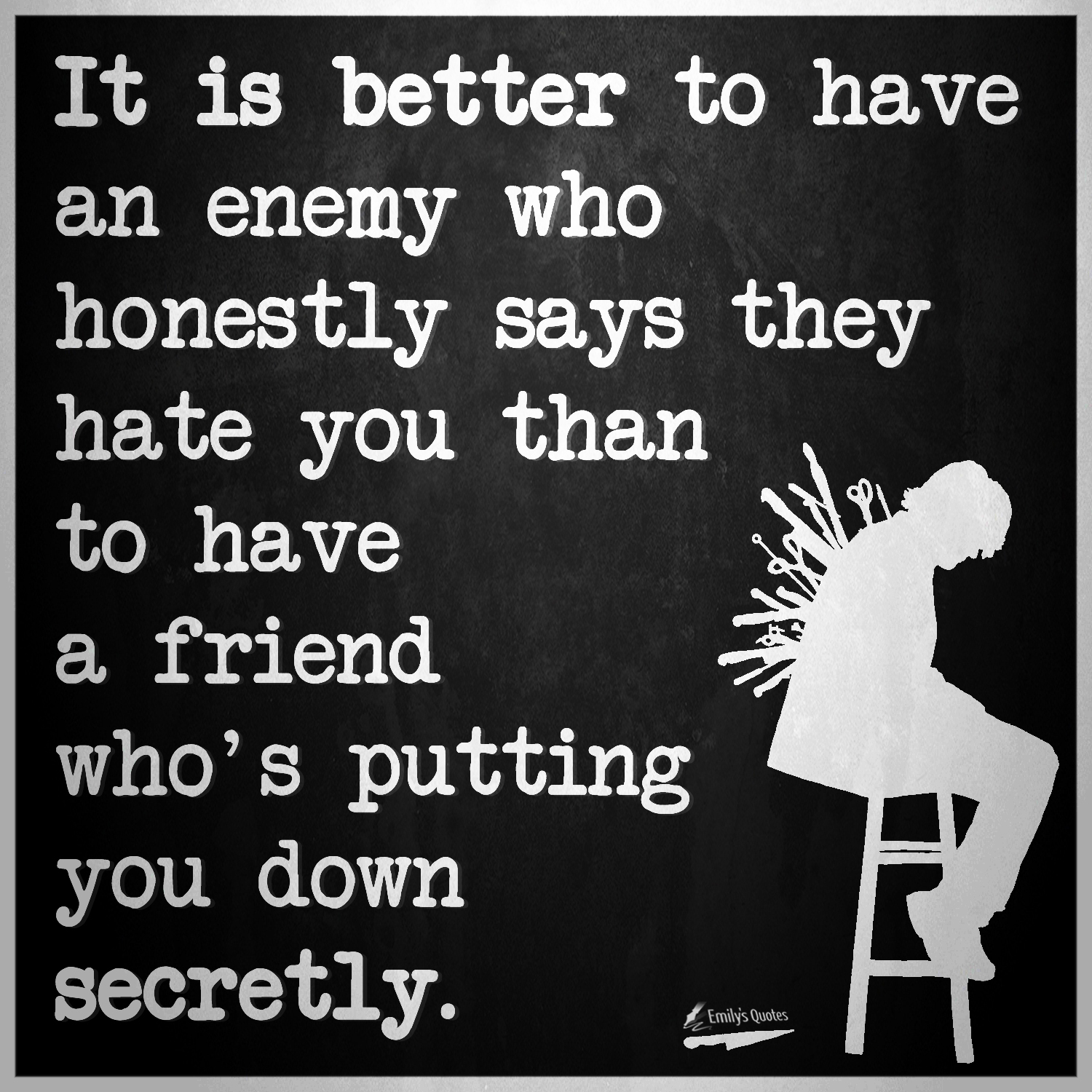It is better to have an enemy who honestly says they hate ...
