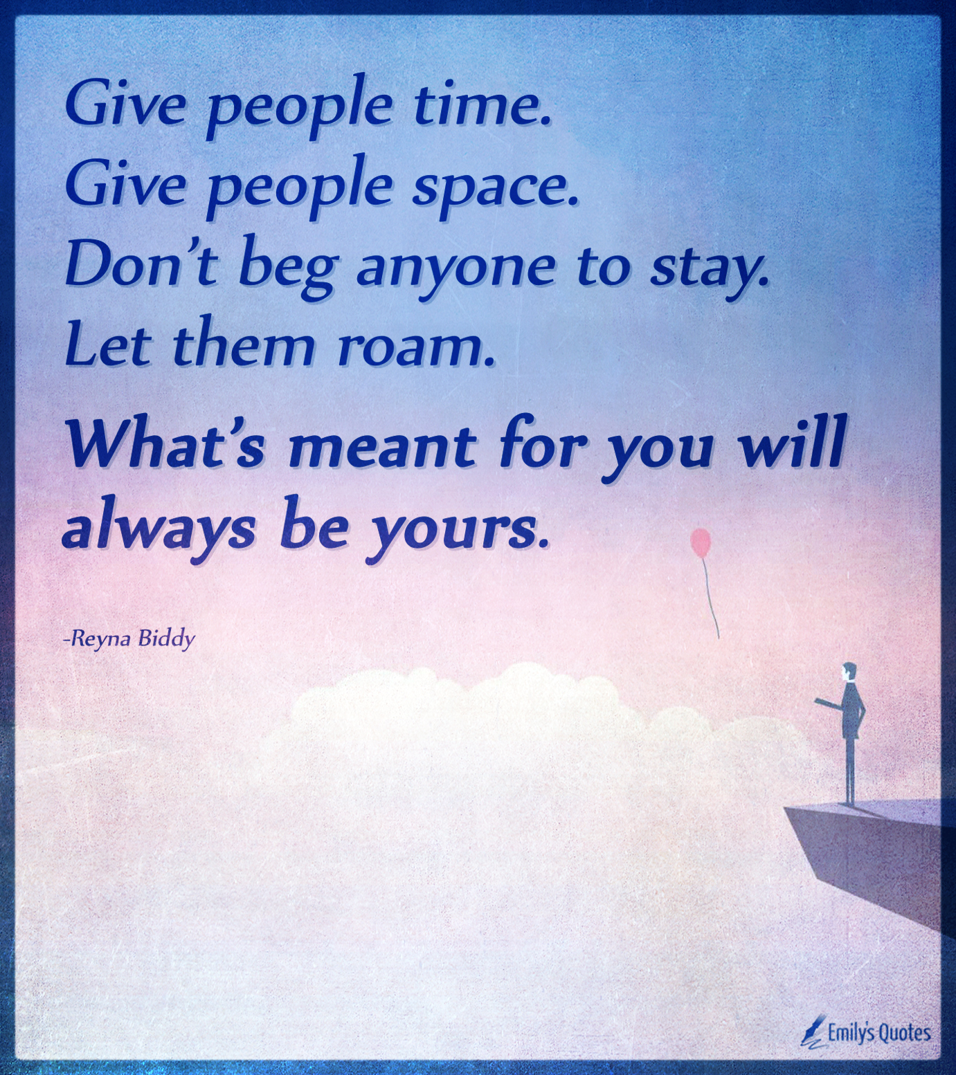 Give people time  Give people space  Don't beg anyone to