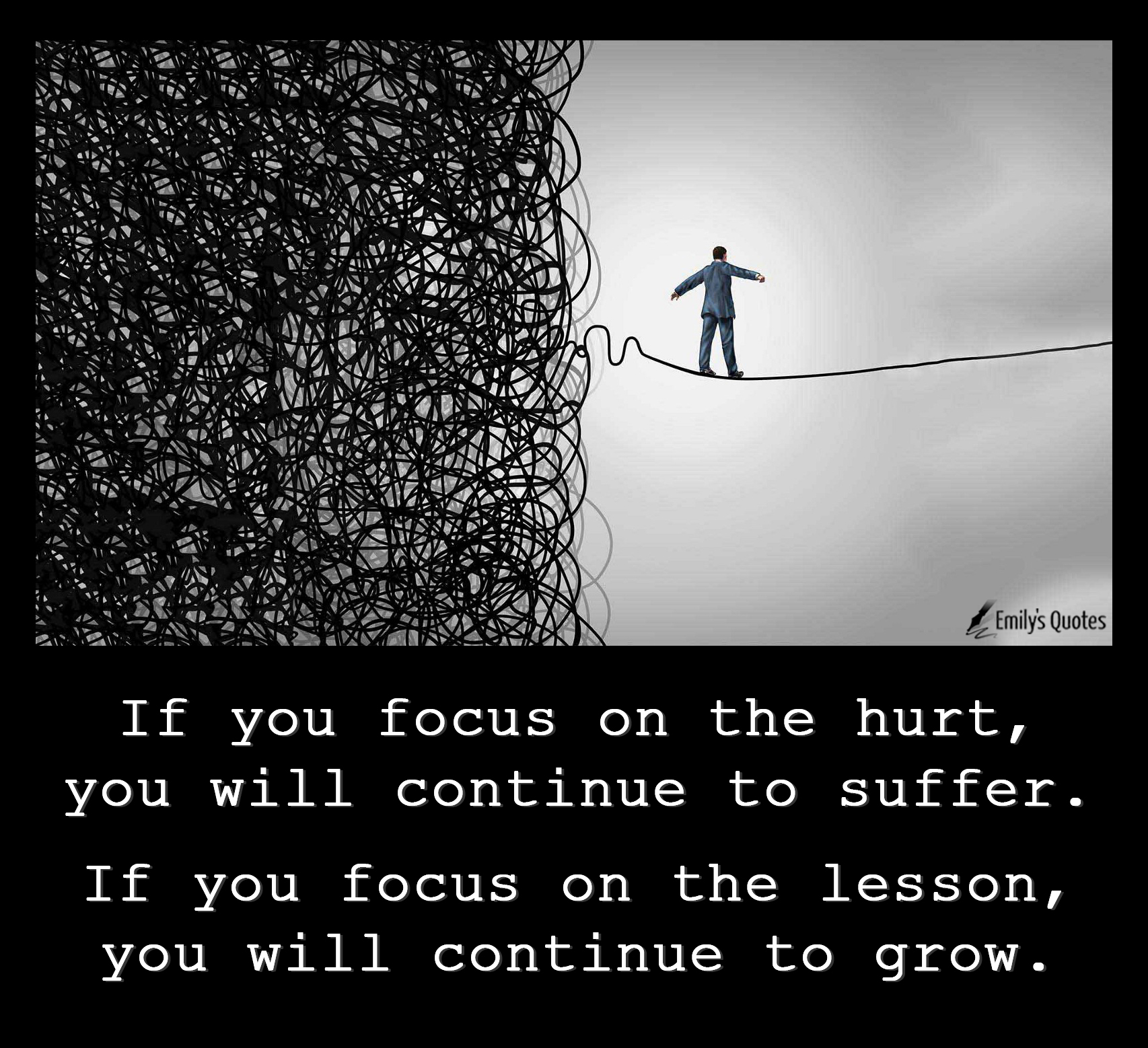 If you focus on the hurt, you will continue to suffer ...