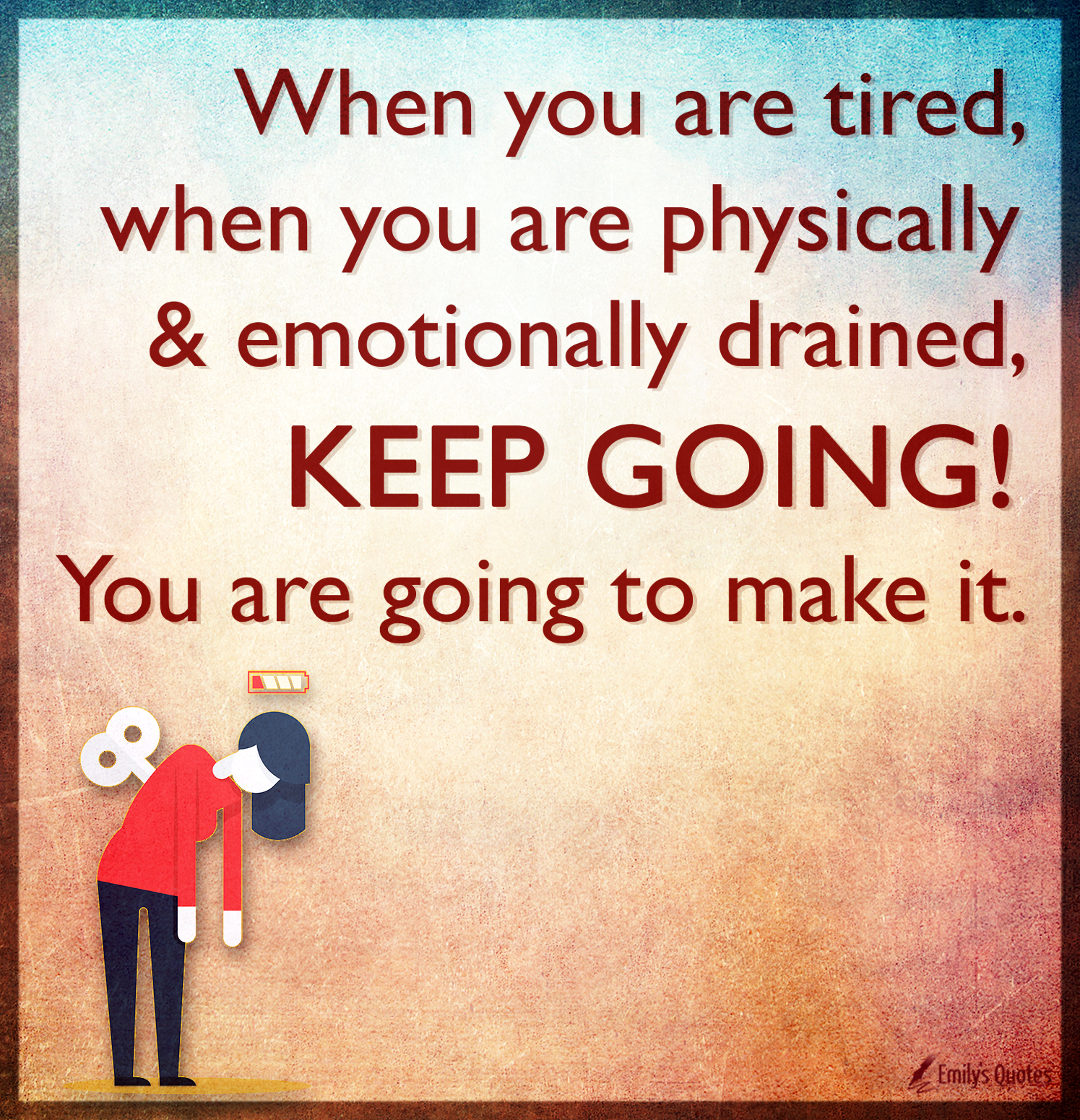 When you are tired, when you are physically & emotionally ...